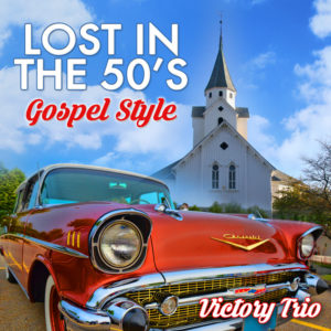 Victory Trio Ministries Lost In The 50s Gospel Style Albam